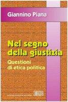 Nel segno della giustizia. Questioni di etica politica - Piana Giannino