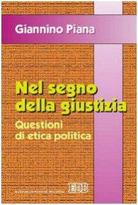 Copertina di 'Nel segno della giustizia. Questioni di etica politica'