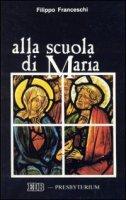 Alla scuola di Maria - Franceschi Filippo