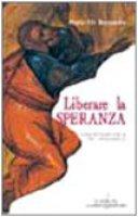 Liberare la speranza. Una lettura laica dei testi biblici - De Bernardis Mario