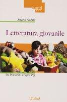 Letteratura giovanile. Da Pinocchio a Peppa Pig. - Angelo Nobile