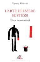 Larte di essere se stessi - Valerio Albisetti