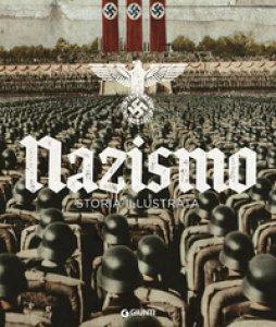 Copertina di 'Nazismo. Storia illustrata. Ediz. illustrata'