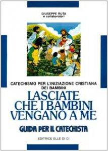 Copertina di 'Lasciate che i bambini vengano a me. Catechismo per l'iniziazione cristiana. Guida per il catechista'