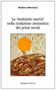 Copertina di 'La «meditatio mortis» nella tradizione monastica dei primi secoli'