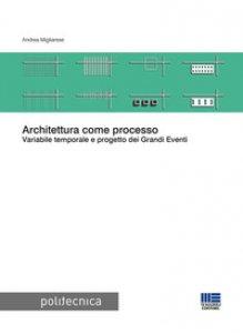 Copertina di 'Architettura come processo. Variabile temporale e progetto dei Grandi Eventi'