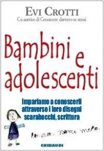 Copertina di 'Bambini e adolescenti. Impariamo a conoscerli attraverso la loro scrittura, i disegni, gli scarabocchi'