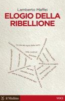 Elogio della ribellione - Lamberto Maffei