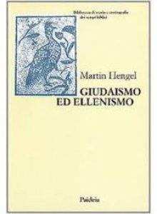 Copertina di 'Giudaismo ed ellenismo. Studi sul loro incontro, con particolare riguardo per la Palestina fino alla metà del II secolo a. C.'