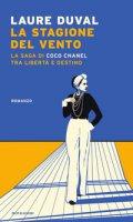 La stagione del vento. La saga di Coco Chanel tra libertà e destino - Duval Laure
