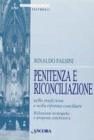 Penitenza e riconciliazione nella tradizione e nella riforma concicliare. Riflessioni teologiche e proposte celebrative - Falsini Rinaldo