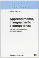 Apprendimento, insegnamento e competenza. Per una nuova filosofia dell'educazione - Reboul Olivier