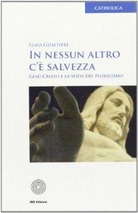Copertina di 'In nessun altro c'è salvezza. Gesù Cristo e la sfida del pluralismo'