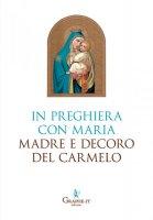 In preghiera con Maria, Madre e Decoro del Carmelo - Carmelitane (Carpineto Romano)