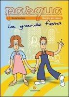 Pasqua, la grande festa. Itinerario per ragazzi - Nicola Giordano