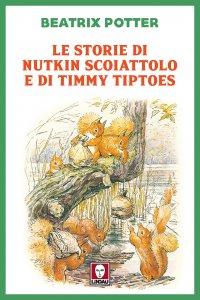 Copertina di 'Le storie di Nutkin Scoiattolo e di Timmy Tiptoes'