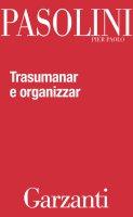Trasumanar e organizzar - Pier Paolo Pasolini
