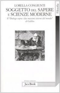 Copertina di 'Soggetto del sapere e scienze moderne. Il «Dialogo sopra i due massimi sistemi del mondo» di Galileo'