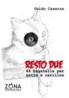 Resto due. 44 bagatelle per gatto e carillon - Caserza Guido