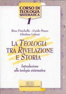 Copertina di 'La teologia tra rivelazione e storia. Introduzione alla teologia sistematica'