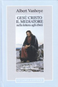 Copertina di 'Gesù Cristo il mediatore. Nella Lettera agli Ebrei'