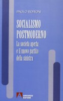 Socialismo postmoderno. La società aperta e il nuovo partito della Sinistra - Borioni Paolo