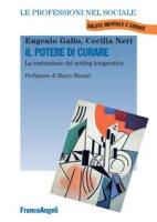 Il potere di curare. La costruzione del setting terapeutico - Gallo Eugenio, Neri Cecilia