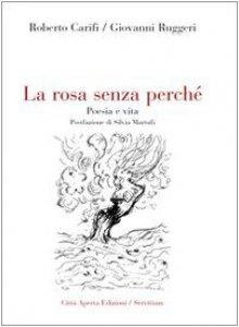 Copertina di 'La rosa senza perché. Poesia e vita'