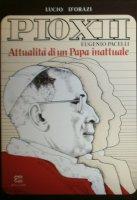 Pio XII Eugenio Pacelli attualità di un Papa inattuale - Lucio D'Orazi