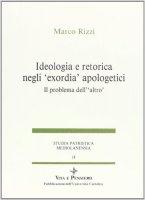 Ideologia e retorica negli «Exordia» apologetici. Il problema dell'altro - Rizzi Marco