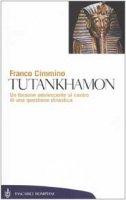 Tutankhamon. Un faraone adolescente al centro di una questione dinastica - Cimmino Franco