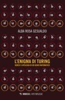 L' enigma di Turing. Genesi e apologia di un genio matematico - Gesualdo Alba Rosa