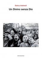 Un divino senza Dio - Enrico Andreoli
