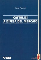 Cattolici a difesa del mercato - Dario Antiseri