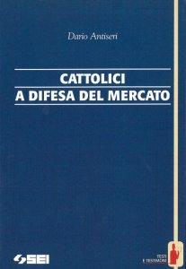 Copertina di 'Cattolici a difesa del mercato'