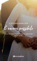 È ancora possibile . Storie di matrimoni che fanno gioire Dio (e gli sposi) . - Stefano Nava
