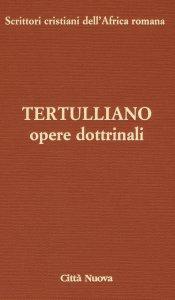 Copertina di 'Opere Dottrinali. Contro Marcione. Libri IV-V'