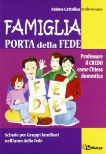 Copertina di 'Famiglia, porta della fede. Professare il credo come chiesa domestica. Schede per gruppi familiari nell'anno della fede'
