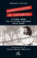 Sopravvissuta ad Auschwitz. Liliana Segre, fra le ultime testimoni della Shoah - Zuccalà Emanuela