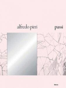 Copertina di 'Alfredo Pirri. Passi. Catalogo della mostra (Roma, 21 settembre 2018-6 gennaio 2019)'