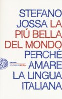 La più bella del mondo. Perché amare la lingua italiana - Jossa Stefano