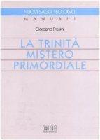 La trinità mistero primordiale - Frosini Giordano