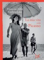 La mia vita con Picasso - Fran�oise Gilot, Carlton Lake