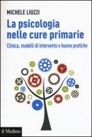 La psicologia nelle cure primarie. Clinica, modelli di intervento e buone pratiche - Liuzzi Michele