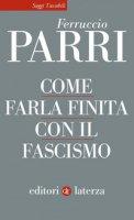 Come farla finita con il fascismo - Parri Ferruccio