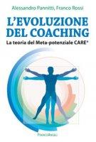 L' evoluzione del coaching. La teoria del Meta-potenziale Care® - Rossi Franco, Pannitti Alessandro