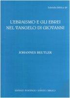 L'ebraismo e gli ebrei nel vangelo di Giovanni - Johannes Beutler