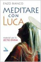 Meditare con Luca. Materiali per la lectio divina - Bianco Enzo