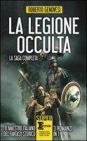 La legione occulta. La saga completa: La legione occulta dell'impero romano-Il comandante della legione occulta-Il ritorno della legione occulta. Il re dei giudei - Genovesi Roberto