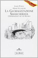 La globalizzazione smascherata. L'imperialismo nel XXI secolo - Petras James, Veltmeyer Henry